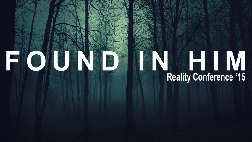 Reality Conference 2015 | Found in Him