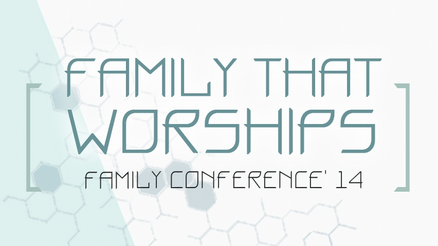 Family Conference 2014 | Family That Worships