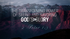 The Transforming Power of Seeing and Savoring God's Glory