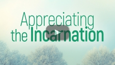 Appreciating the Incarnation