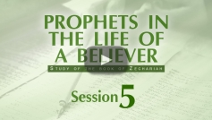 5. Studies in the Prophecies of Zechariah (part 2)