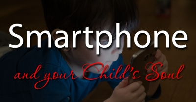 Smartphone and your Child's Soul