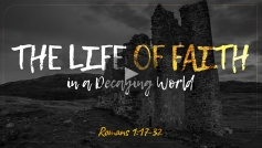 The Life of Faith in a Decaying World