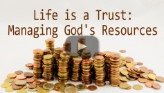 Life is a Trust: Managing God's Resources