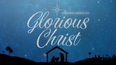 Christmas Concert 2015: The Glorious Christ