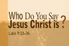 Who Do You Say Jesus Christ Is?