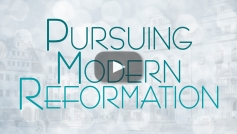 Pursuing Modern Reformation