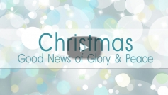 Christmas – Good News of Glory and Peace