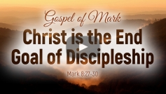 Christ is the End Goal of Discipleship