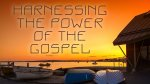 Harnessing the Power of the Gospel