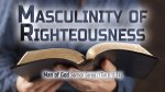 Masculinity of Righteousness