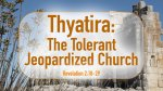 Thyatira: The Tolerant Jeopardized Church