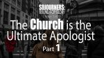 The Church is the Ultimate Apologist (Part 1)