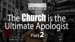 The Church is the Ultimate Apologist (Part 2)