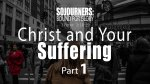 Christ and Your Suffering (Part 1)