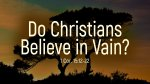 Do Christians Believe in Vain?