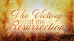The Victory of the Resurrection