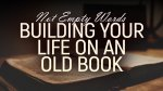 Building Your Life On an Old Book