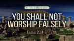 You Shall Not Worship Falsely