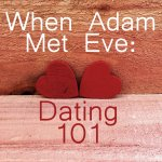 When Adam Met Eve: Dating 101