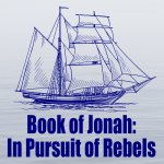 Book of Jonah: In Pursuit of Rebels
