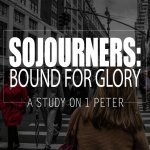 Sojourners: Bound for Glory (1 Peter)